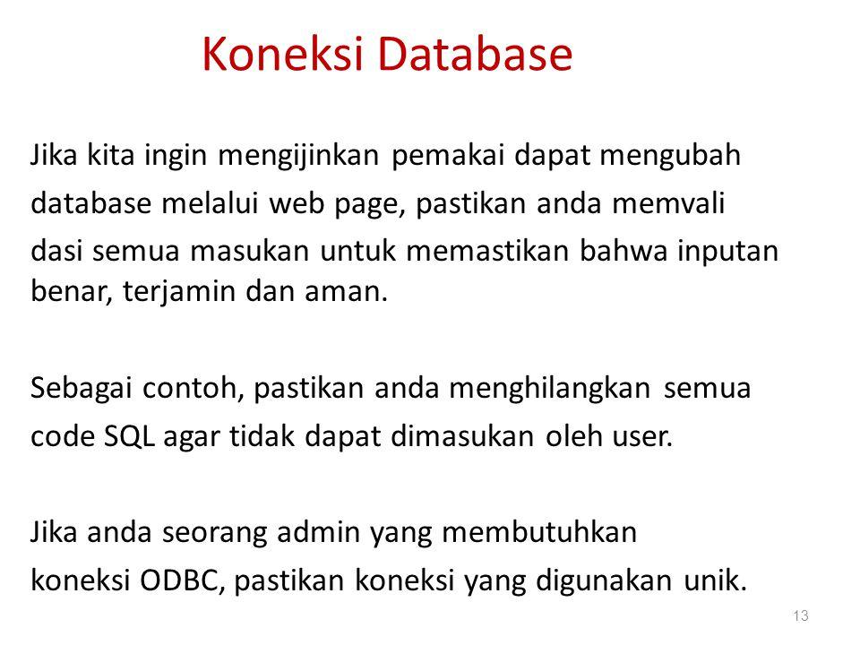 Koneksi Database Jika kita ingin mengijinkan pemakai dapat mengubah database melalui web page, pastikan anda memvali dasi semua masukan untuk memastik