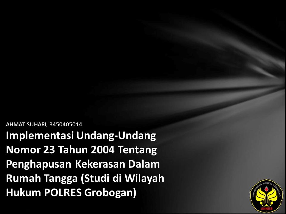 AHMAT SUHARI, 3450405014 Implementasi Undang-Undang Nomor 23 Tahun 2004 Tentang Penghapusan Kekerasan Dalam Rumah Tangga (Studi di Wilayah Hukum POLRES Grobogan)