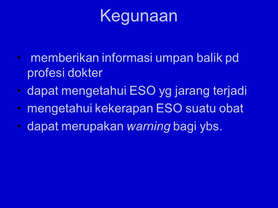Kegunaan memberikan informasi umpan balik pd profesi dokter dapat mengetahui ESO yg jarang terjadi mengetahui kekerapan ESO suatu obat dapat merupakan