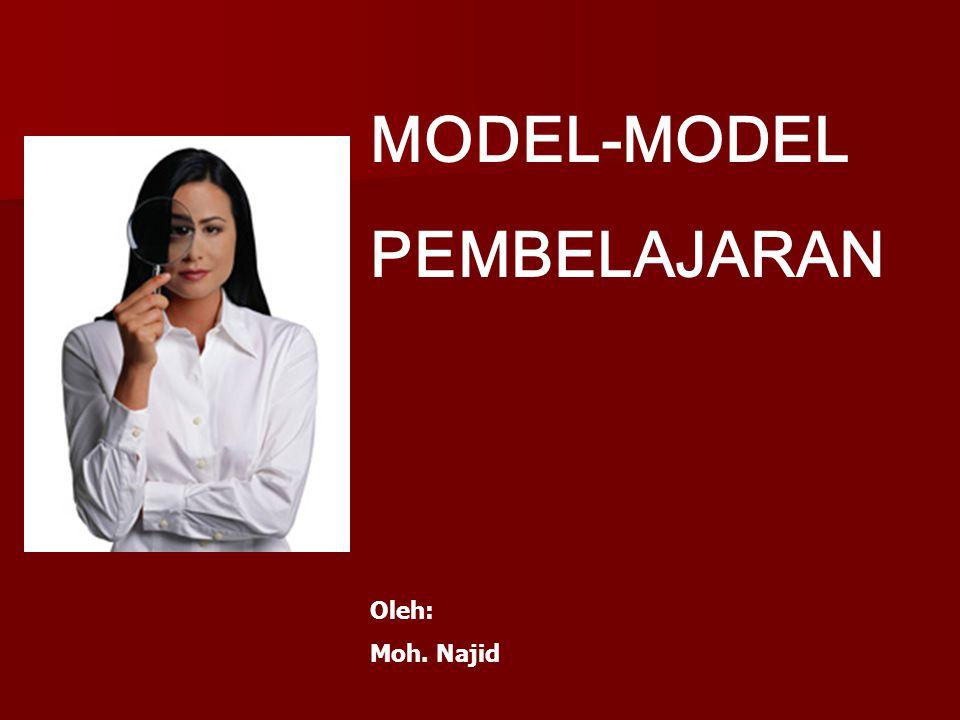 MODEL-MODEL PEMBELAJARAN Oleh: Moh. Najid