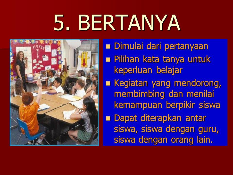5. BERTANYA Dimulai dari pertanyaan Dimulai dari pertanyaan Pilihan kata tanya untuk keperluan belajar Pilihan kata tanya untuk keperluan belajar Kegi