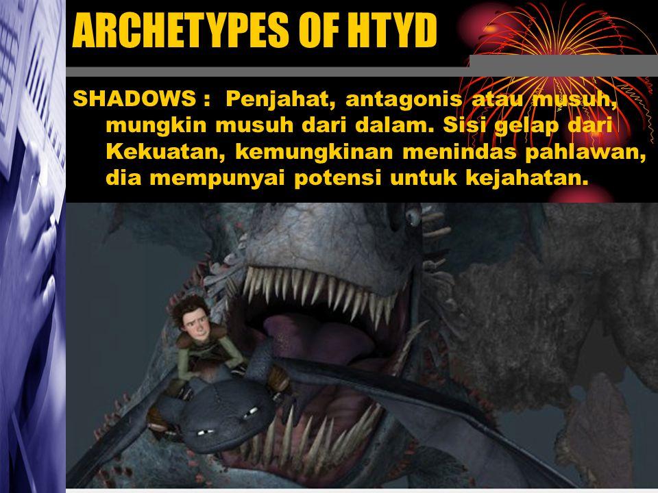 ARCHETYPES OF HTYD SHADOWS : Penjahat, antagonis atau musuh, mungkin musuh dari dalam. Sisi gelap dari Kekuatan, kemungkinan menindas pahlawan, dia me