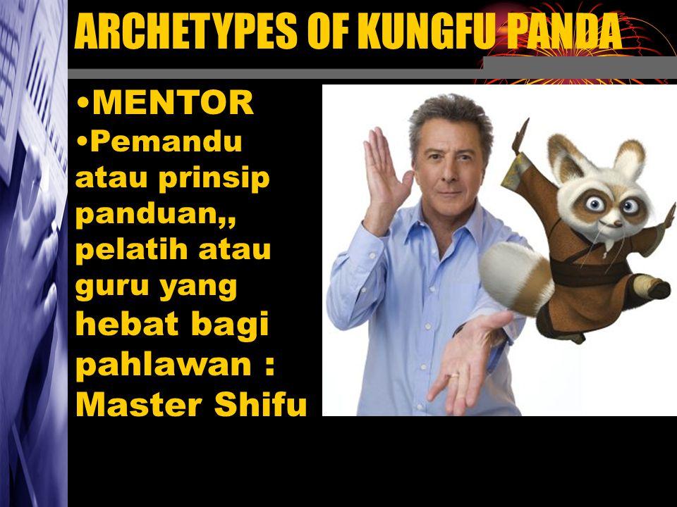 ARCHETYPES OF KUNGFU PANDA MENTOR Pemandu atau prinsip panduan,, pelatih atau guru yang hebat bagi pahlawan : Master Shifu