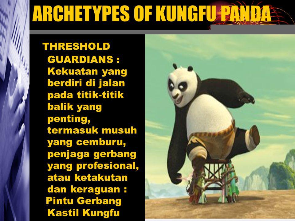ARCHETYPES OF KUNGFU PANDA THRESHOLD GUARDIANS : Kekuatan yang berdiri di jalan pada titik-titik balik yang penting, termasuk musuh yang cemburu, penj