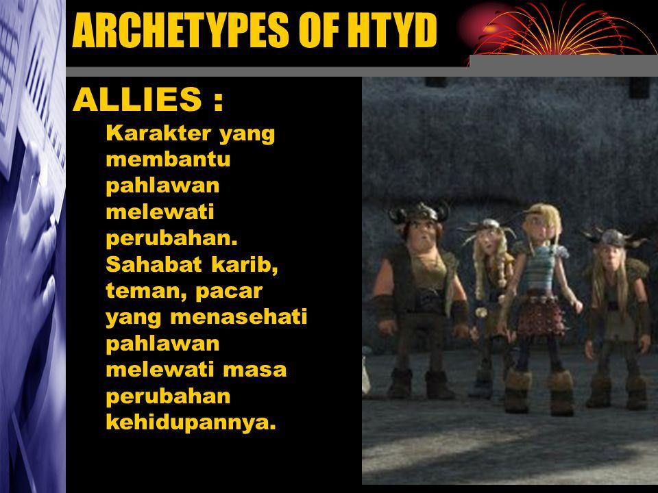 ARCHETYPES OF HTYD ALLIES : Karakter yang membantu pahlawan melewati perubahan. Sahabat karib, teman, pacar yang menasehati pahlawan melewati masa per