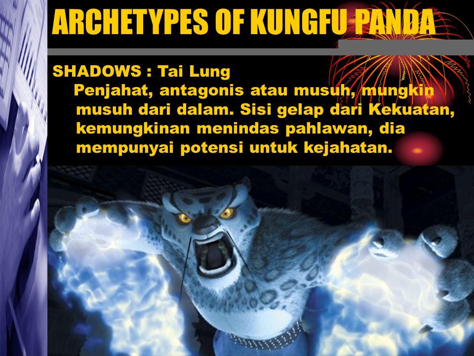 ARCHETYPES OF KUNGFU PANDA SHADOWS : Tai Lung Penjahat, antagonis atau musuh, mungkin musuh dari dalam. Sisi gelap dari Kekuatan, kemungkinan menindas
