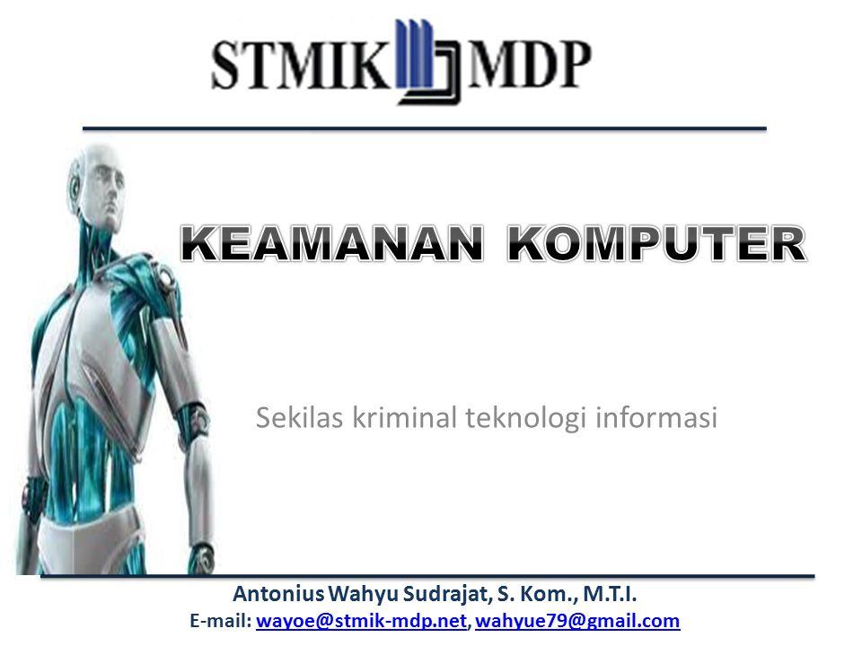 Antonius Wahyu Sudrajat, S. Kom., M.T.I. E-mail: wayoe@stmik-mdp.net, wahyue79@gmail.comwayoe@stmik-mdp.netwahyue79@gmail.com Sekilas kriminal teknolo