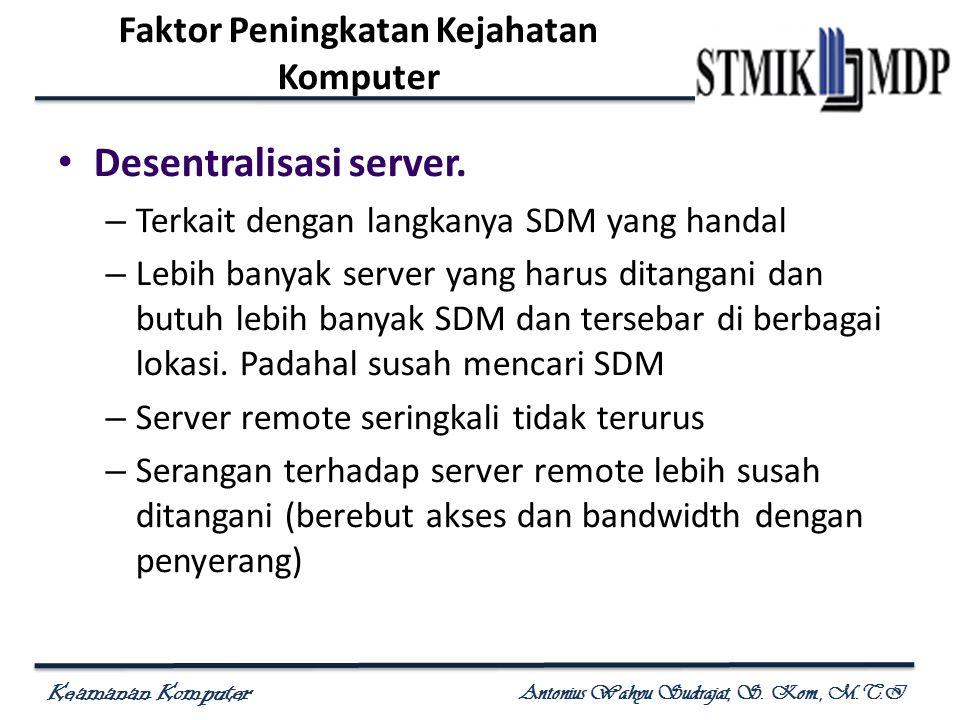 Keamanan Komputer Antonius Wahyu Sudrajat, S. Kom., M.T.I Desentralisasi server. – Terkait dengan langkanya SDM yang handal – Lebih banyak server yang