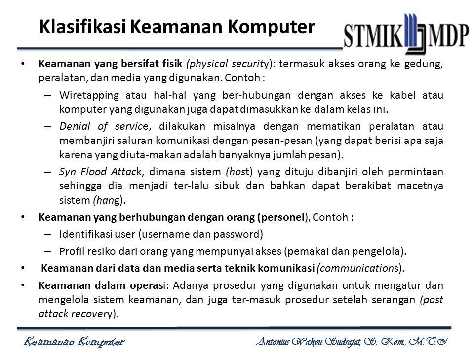 Keamanan Komputer Antonius Wahyu Sudrajat, S. Kom., M.T.I Klasifikasi Keamanan Komputer Keamanan yang bersifat fisik (physical security): termasuk aks