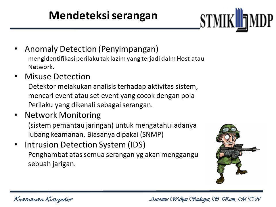 Keamanan Komputer Antonius Wahyu Sudrajat, S. Kom., M.T.I Mendeteksi serangan Anomaly Detection (Penyimpangan) mengidentifikasi perilaku tak lazim yan