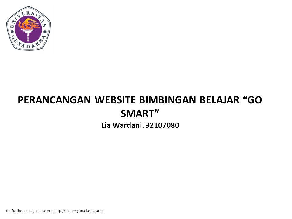 "PERANCANGAN WEBSITE BIMBINGAN BELAJAR ""GO SMART"" Lia Wardani. 32107080 for further detail, please visit http://library.gunadarma.ac.id"