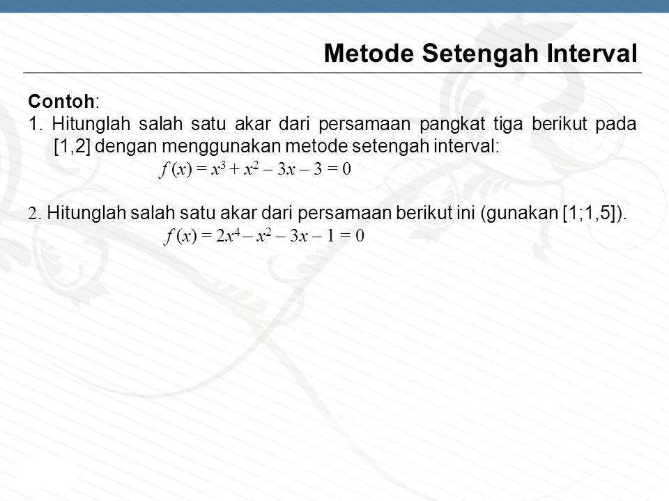 Page  5 Metode Setengah Interval Contoh: 1. Hitunglah salah satu akar dari persamaan pangkat tiga berikut pada [1,2] dengan menggunakan metode seteng