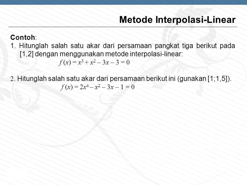 Page  7 Contoh: 1. Hitunglah salah satu akar dari persamaan pangkat tiga berikut pada [1,2] dengan menggunakan metode interpolasi-linear: f (x) = x 3