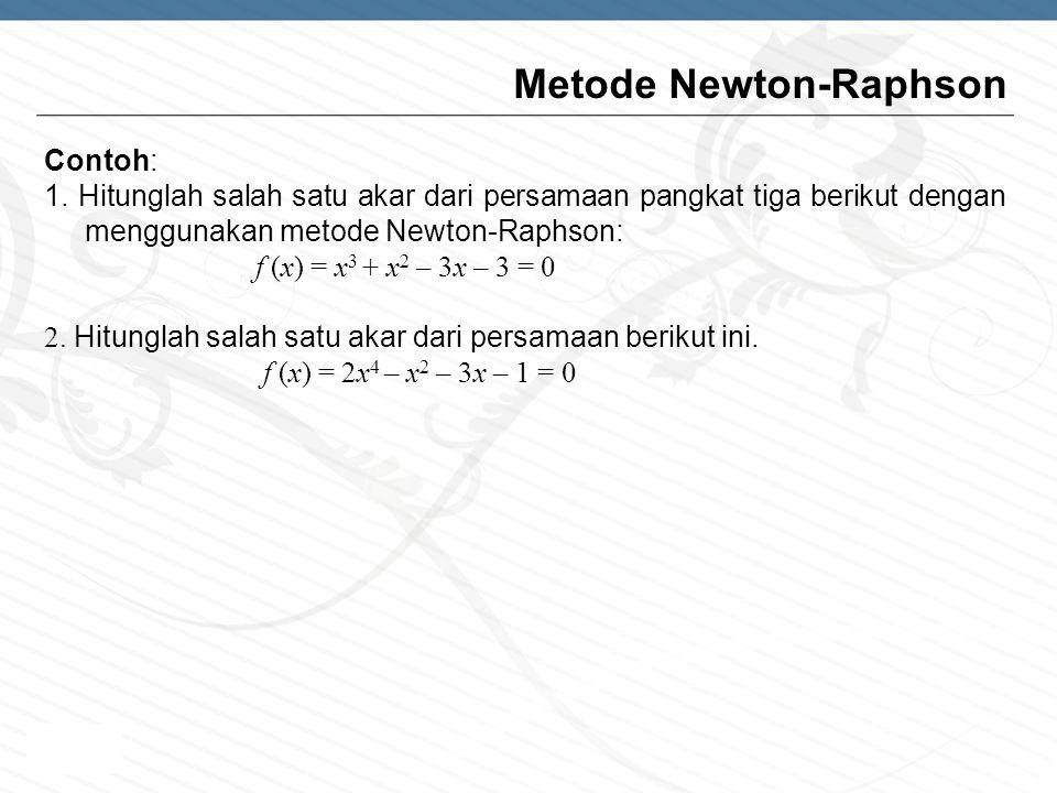 Page  9 Contoh: 1. Hitunglah salah satu akar dari persamaan pangkat tiga berikut dengan menggunakan metode Newton-Raphson: f (x) = x 3 + x 2 – 3x – 3