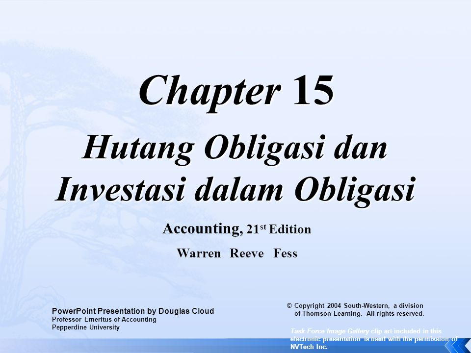 Chapter 15 Hutang Obligasi dan Investasi dalam Obligasi Accounting, 21 st Edition Warren Reeve Fess PowerPoint Presentation by Douglas Cloud Professor Emeritus of Accounting Pepperdine University © Copyright 2004 South-Western, a division of Thomson Learning.