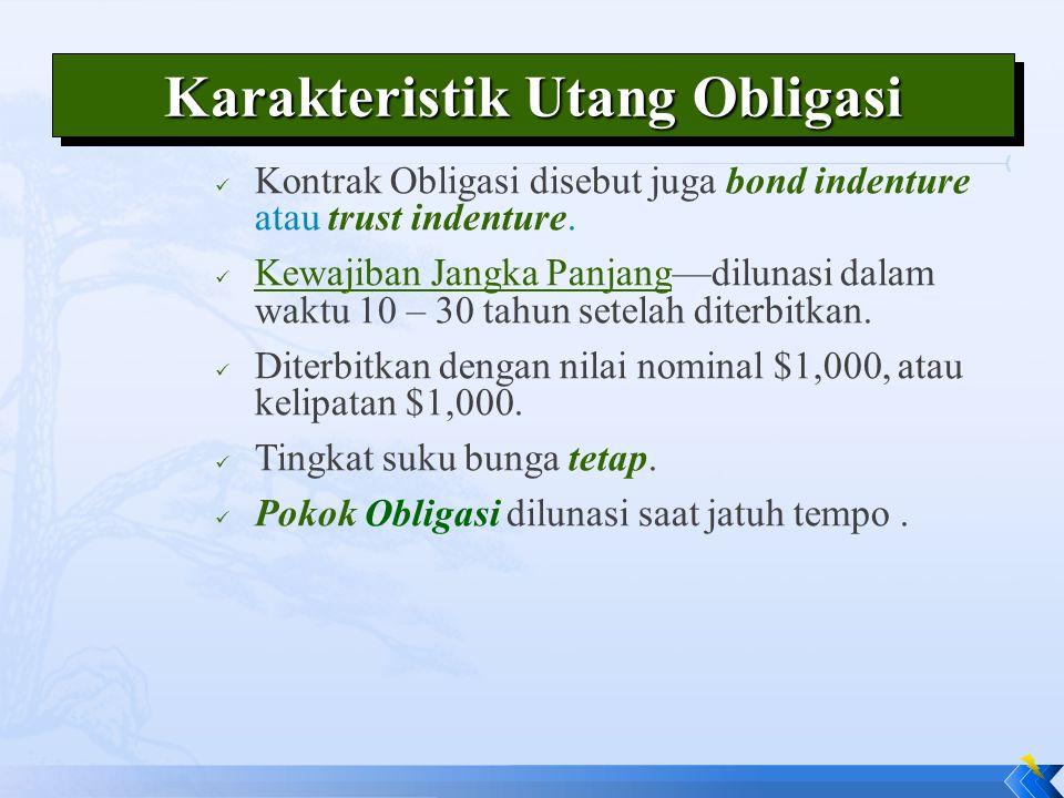 Karakteristik Utang Obligasi Kontrak Obligasi disebut juga bond indenture atau trust indenture. Kewajiban Jangka Panjang—dilunasi dalam waktu 10 – 30