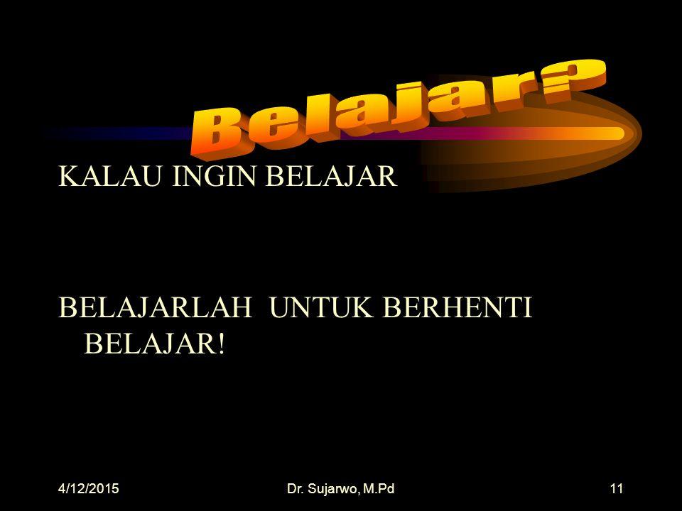 4/12/2015Dr. Sujarwo, M.Pd10 KALAU INGIN BERPIKIR BERPIKIRLAH UNTUK BERHENTI BERPIKIR