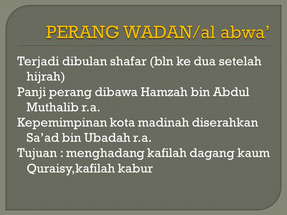Terjadi dibulan shafar (bln ke dua setelah hijrah) Panji perang dibawa Hamzah bin Abdul Muthalib r.a.