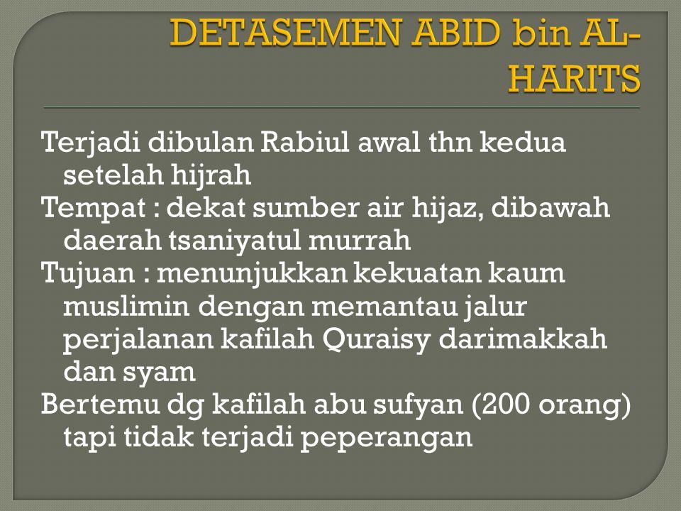Terjadi dibulan Rabiul awal thn ke dua setelah hijarah Tempat : daerah Al-'Ish tujuan kedaerah saiful bahri Jumlah 30 orang prajurit bertemu dg kafilah abu jahal (300 orang) Tidak terjadi peperangan karna ditengahioleh Majdi bin Umar