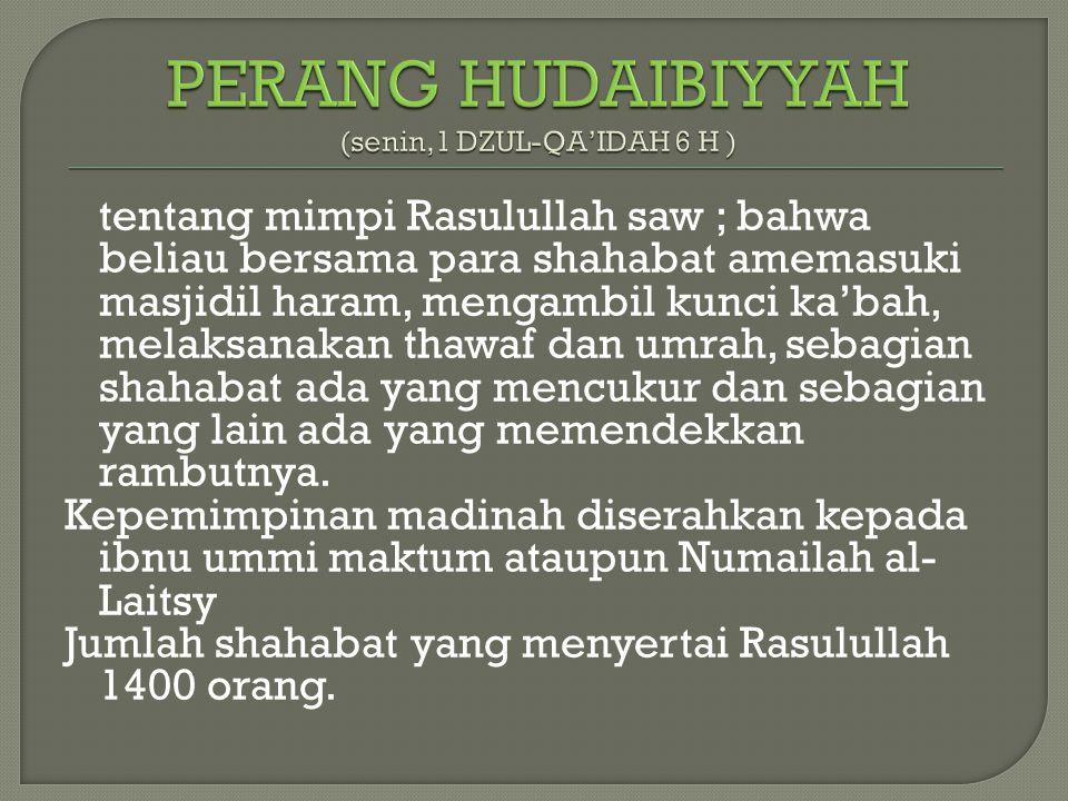 tentang mimpi Rasulullah saw ; bahwa beliau bersama para shahabat amemasuki masjidil haram, mengambil kunci ka'bah, melaksanakan thawaf dan umrah, sebagian shahabat ada yang mencukur dan sebagian yang lain ada yang memendekkan rambutnya.