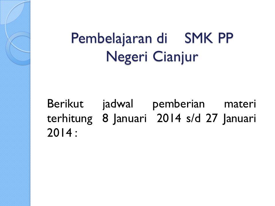 Pembelajaran di SMK PP Negeri Cianjur Berikut jadwal pemberian materi terhitung 8 Januari 2014 s/d 27 Januari 2014 :