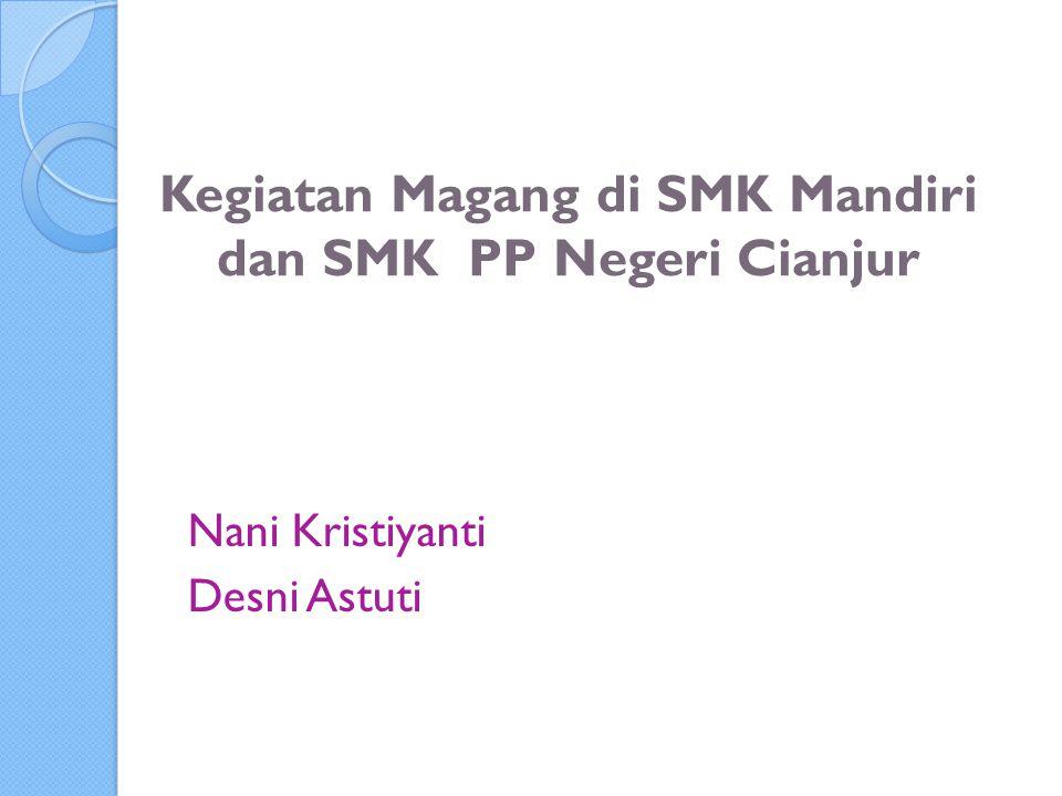 Nani Kristiyanti Desni Astuti Kegiatan Magang di SMK Mandiri dan SMK PP Negeri Cianjur