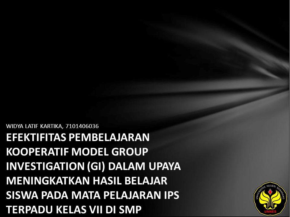 WIDYA LATIF KARTIKA, 7101406036 EFEKTIFITAS PEMBELAJARAN KOOPERATIF MODEL GROUP INVESTIGATION (GI) DALAM UPAYA MENINGKATKAN HASIL BELAJAR SISWA PADA MATA PELAJARAN IPS TERPADU KELAS VII DI SMP NEGERI 2 UNGARAN.