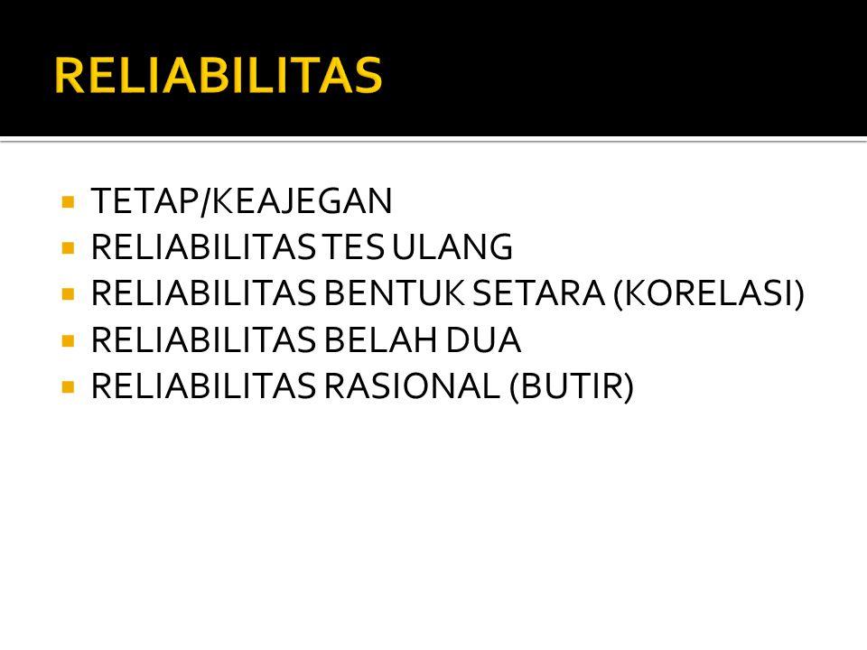  TETAP/KEAJEGAN  RELIABILITAS TES ULANG  RELIABILITAS BENTUK SETARA (KORELASI)  RELIABILITAS BELAH DUA  RELIABILITAS RASIONAL (BUTIR)