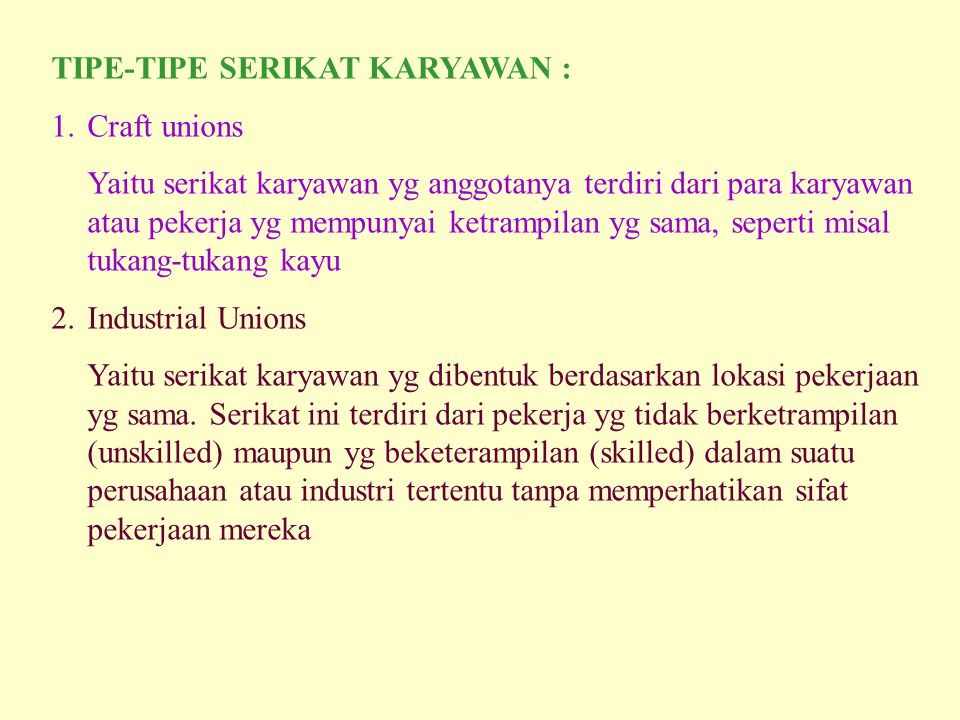 TIPE-TIPE SERIKAT KARYAWAN : 1.Craft unions Yaitu serikat karyawan yg anggotanya terdiri dari para karyawan atau pekerja yg mempunyai ketrampilan yg s