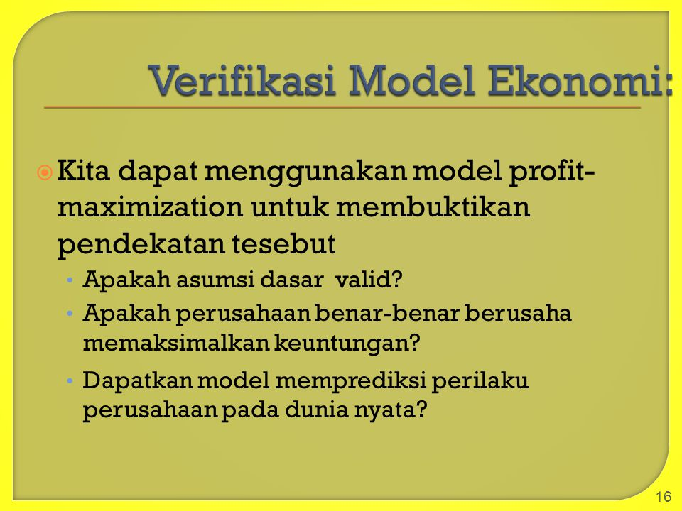  Kita dapat menggunakan model profit- maximization untuk membuktikan pendekatan tesebut Apakah asumsi dasar valid? Apakah perusahaan benar-benar beru