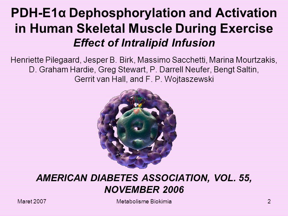 Maret 2007Metabolisme Biokimia3 PENDAHULUAN Keadaan fosforilasi PDH-E1α sisi 1 dan sisi 2 diharapkan menjadi sisi fosforilasi penting pada aktivitas PDHa dalam rangka otot.