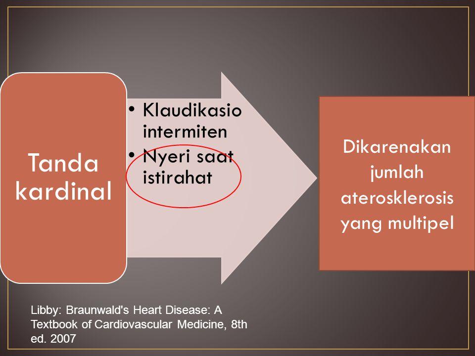 Klaudikasio intermiten Nyeri saat istirahat Tanda kardinal Dikarenakan jumlah aterosklerosis yang multipel Libby: Braunwald s Heart Disease: A Textbook of Cardiovascular Medicine, 8th ed.