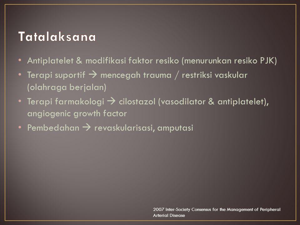 Antiplatelet & modifikasi faktor resiko (menurunkan resiko PJK) Terapi suportif  mencegah trauma / restriksi vaskular (olahraga berjalan) Terapi farmakologi  cilostazol (vasodilator & antiplatelet), angiogenic growth factor Pembedahan  revaskularisasi, amputasi 2007 Inter-Society Consensus for the Management of Peripheral Arterial Disease