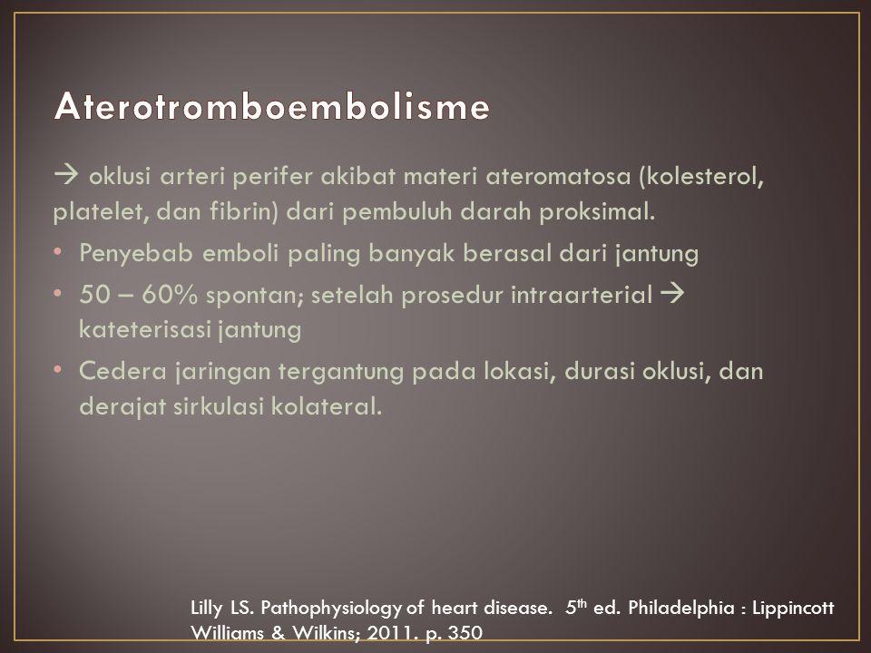  oklusi arteri perifer akibat materi ateromatosa (kolesterol, platelet, dan fibrin) dari pembuluh darah proksimal.