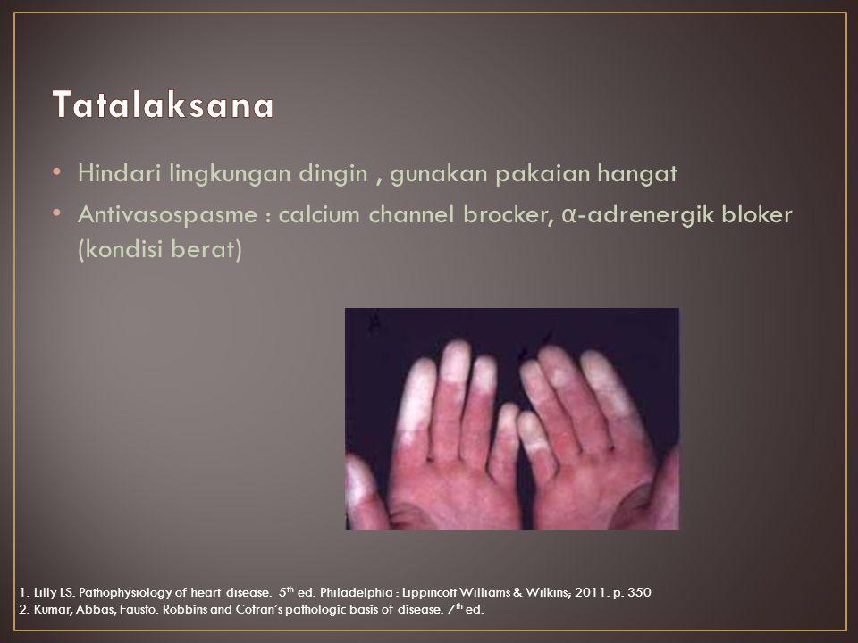 Hindari lingkungan dingin, gunakan pakaian hangat Antivasospasme : calcium channel brocker, α -adrenergik bloker (kondisi berat) 1.