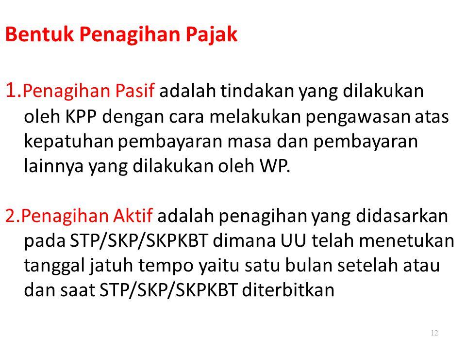 12 Bentuk Penagihan Pajak 1. Penagihan Pasif adalah tindakan yang dilakukan oleh KPP dengan cara melakukan pengawasan atas kepatuhan pembayaran masa d