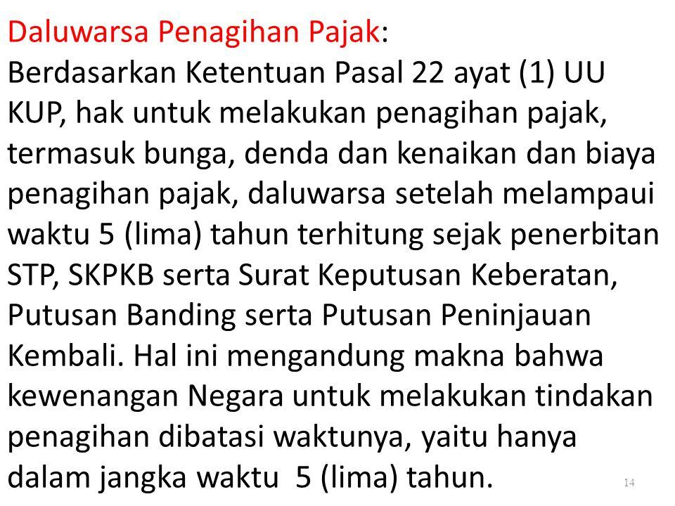 14 Daluwarsa Penagihan Pajak: Berdasarkan Ketentuan Pasal 22 ayat (1) UU KUP, hak untuk melakukan penagihan pajak, termasuk bunga, denda dan kenaikan
