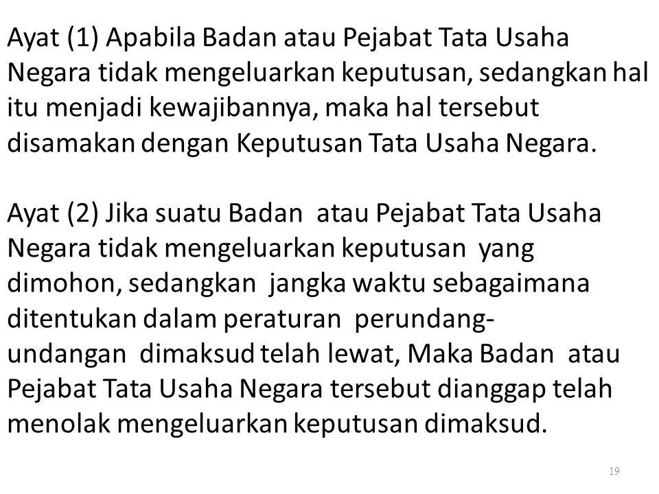 19 Ayat (1) Apabila Badan atau Pejabat Tata Usaha Negara tidak mengeluarkan keputusan, sedangkan hal itu menjadi kewajibannya, maka hal tersebut disam