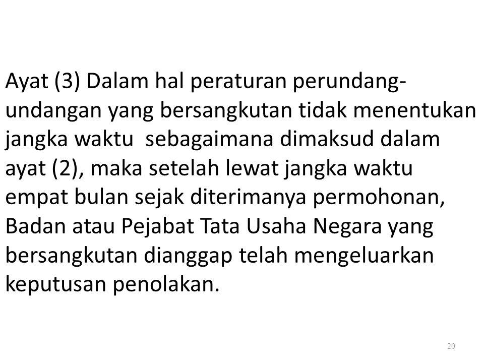 20 Ayat (3) Dalam hal peraturan perundang- undangan yang bersangkutan tidak menentukan jangka waktu sebagaimana dimaksud dalam ayat (2), maka setelah