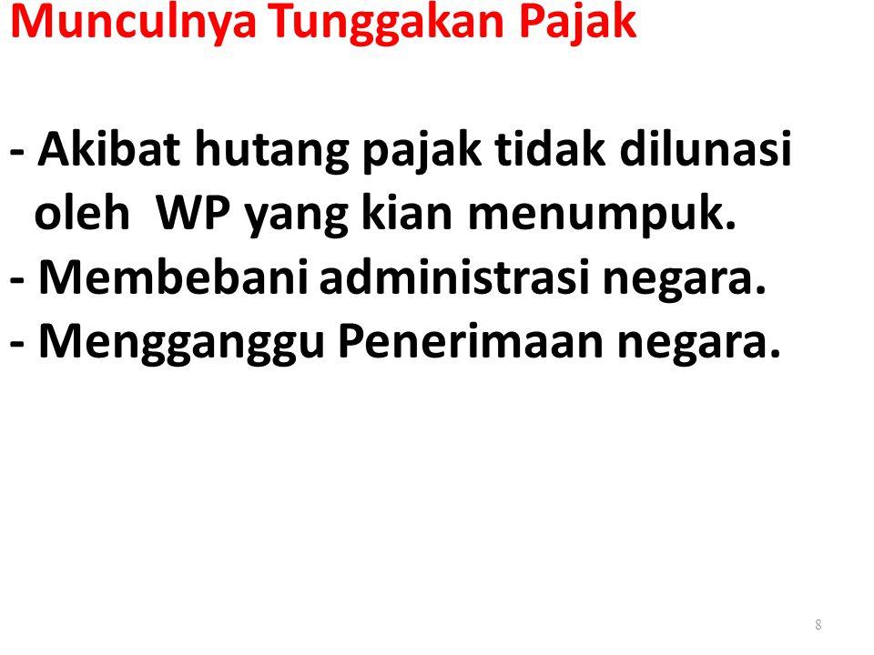 8 Munculnya Tunggakan Pajak - Akibat hutang pajak tidak dilunasi oleh WP yang kian menumpuk. - Membebani administrasi negara. - Mengganggu Penerimaan