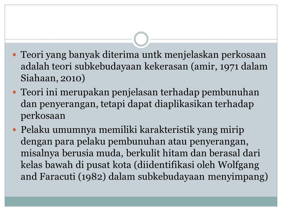 Teori yang banyak diterima untk menjelaskan perkosaan adalah teori subkebudayaan kekerasan (amir, 1971 dalam Siahaan, 2010) Teori ini merupakan penjel