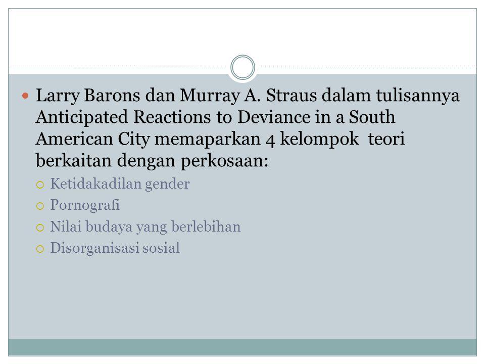 Larry Barons dan Murray A. Straus dalam tulisannya Anticipated Reactions to Deviance in a South American City memaparkan 4 kelompok teori berkaitan de