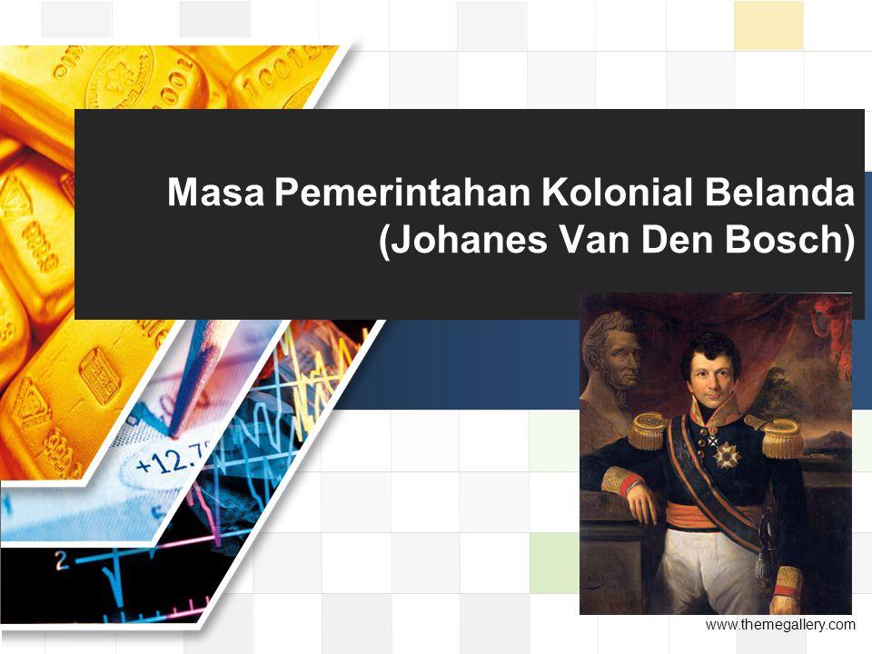LOGO www.themegallery.com Masa Pemerintahan Kolonial Belanda (Johanes Van Den Bosch)