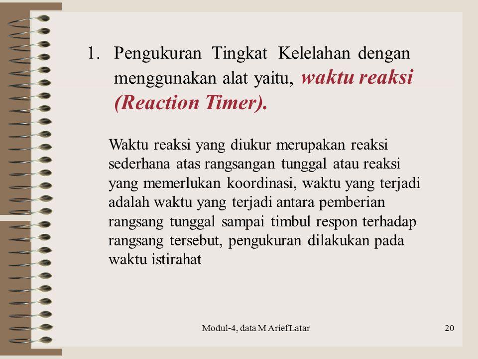 Modul-4, data M Arief Latar20 1.Pengukuran Tingkat Kelelahan dengan menggunakan alat yaitu, waktu reaksi (Reaction Timer). Waktu reaksi yang diukur me