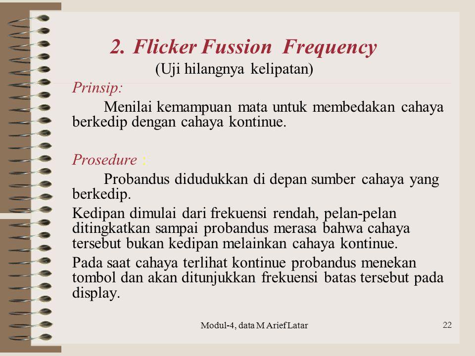 Modul-4, data M Arief Latar 22 2. Flicker Fussion Frequency (Uji hilangnya kelipatan) Prinsip: Menilai kemampuan mata untuk membedakan cahaya berkedip