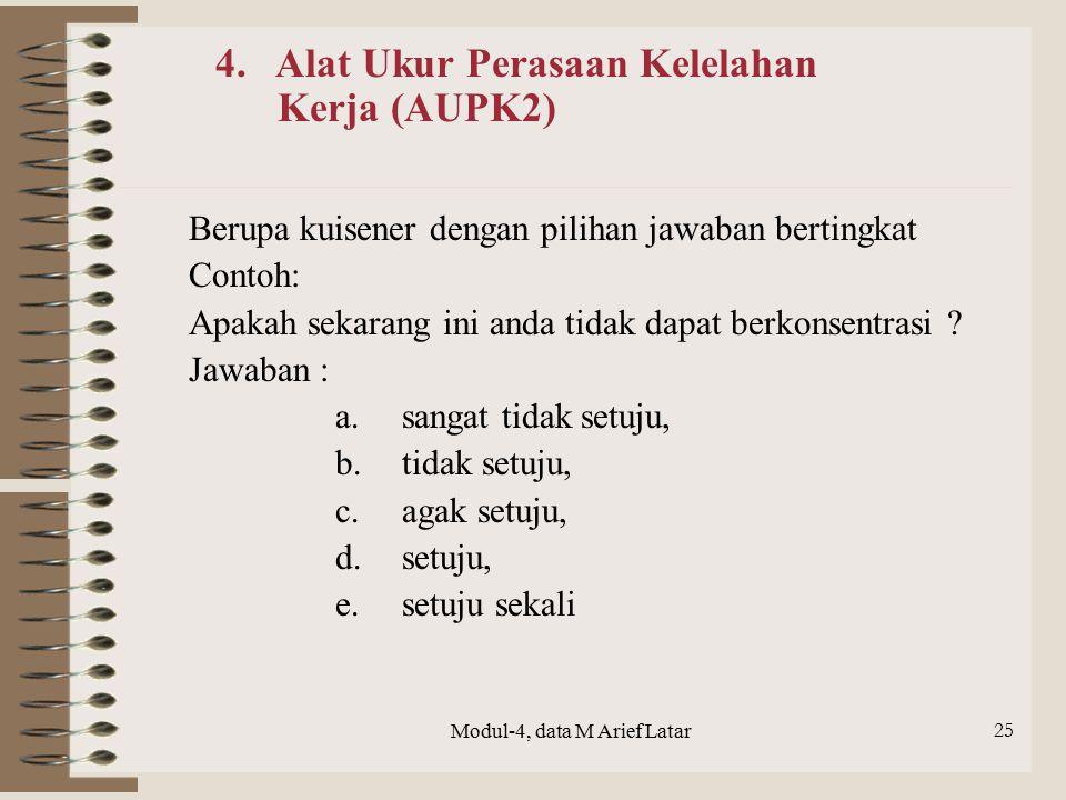 Modul-4, data M Arief Latar 25 Berupa kuisener dengan pilihan jawaban bertingkat Contoh: Apakah sekarang ini anda tidak dapat berkonsentrasi ? Jawaban