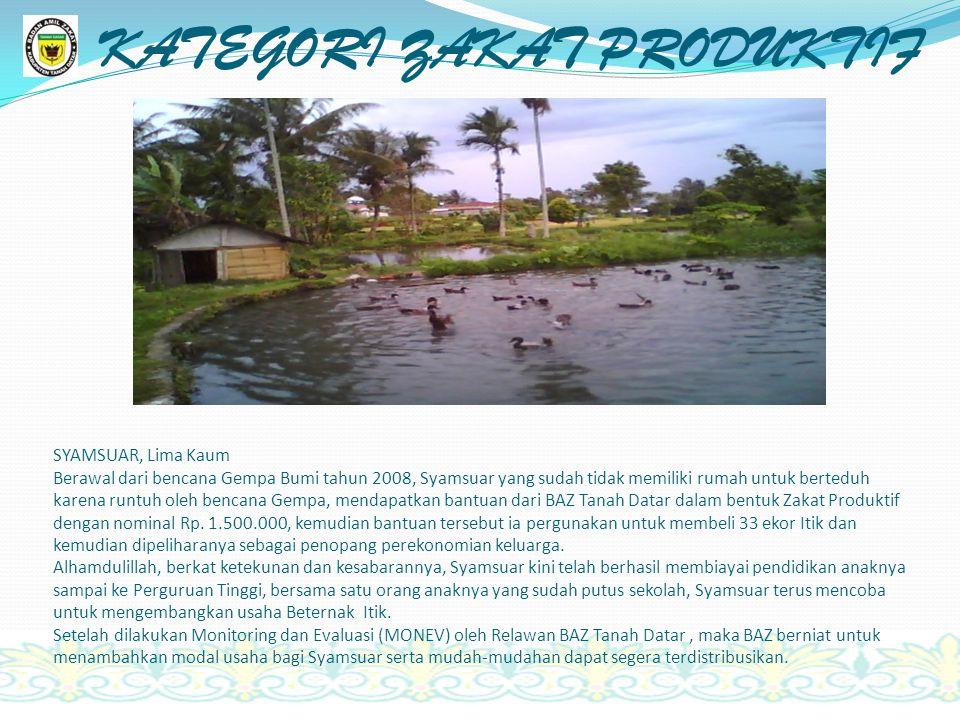 SYAMSUAR, Lima Kaum Berawal dari bencana Gempa Bumi tahun 2008, Syamsuar yang sudah tidak memiliki rumah untuk berteduh karena runtuh oleh bencana Gempa, mendapatkan bantuan dari BAZ Tanah Datar dalam bentuk Zakat Produktif dengan nominal Rp.