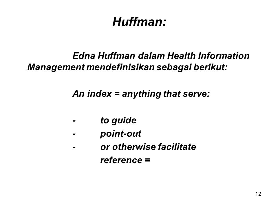 12 Huffman: Edna Huffman dalam Health Information Management mendefinisikan sebagai berikut: An index = anything that serve: -to guide -point-out -or