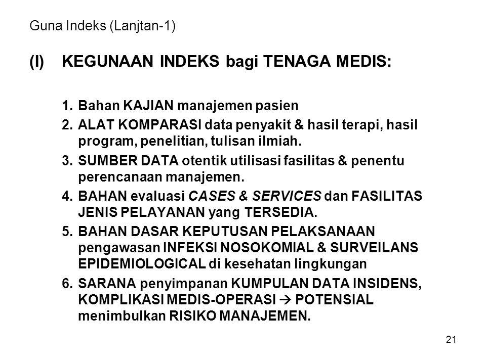 21 Guna Indeks (Lanjtan-1) (I)KEGUNAAN INDEKS bagi TENAGA MEDIS: 1.Bahan KAJIAN manajemen pasien 2.ALAT KOMPARASI data penyakit & hasil terapi, hasil