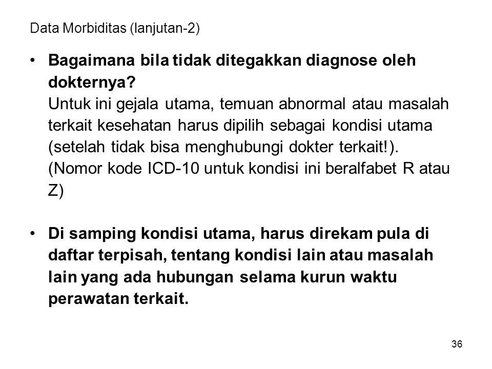 36 Data Morbiditas (lanjutan-2) Bagaimana bila tidak ditegakkan diagnose oleh dokternya? Untuk ini gejala utama, temuan abnormal atau masalah terkait